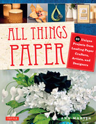 All Things Paper: 20 Uniques Projects from Leading Paper Crafters, Artists, and Designers