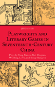 Playwrights and Literary Games in Seventeenth-Century China: Plays by Tang Xianzu, Mei Dingzuo, Wu Bing, Li Yu, and Kong Shangren