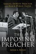 The Imposing Preacher: Samuel DeWitt Proctor and Black Public Faith