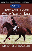 More How Your Horse Wants You to Ride: Advanced Basics, the Fun Begins