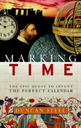 Marking Time: The Epic Quest to Invent the Perfect Calendar