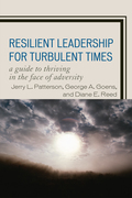 Jerry L. Patterson - Resilient Leadership for Turbulent Times: A Guide to Thriving in the Face of Adversity