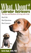 What About Labrador Retrievers?: The Joy and Realities of Living with a Lab