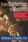 From Brotherhood to Manhood: How Black Men Rescue Their Relationships and Dreams from the Invisibility Syndrome