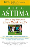 The Children's Hospital of Philadelphia Guide to Asthma: How to Help Your Child Live a Healthier Life