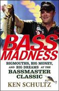 Bass Madness: Bigmouths, Big Money, and Big Dreams at the Bassmaster Classic