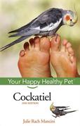 Cockatiel: Your Happy Healthy Pet