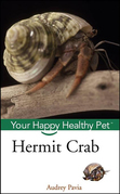 Hermit Crab: Your Happy Healthy Pet<sup><small>TM</small></sup>