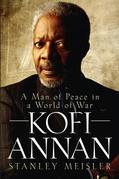 Kofi Annan: A Man of Peace in a World of War