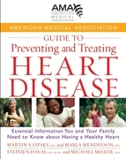 American Medical Association Guide to Preventing and Treating Heart Disease: Essential Information You and Your Family Need to Know about Having a Hea