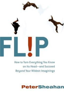 Flip: How Counter-Intuitive Thinking is Changi