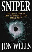 Sniper: The True Story of Anti-Abortion Killer James Kopp