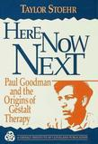 Here Now Next: Paul Goodman and the Origins of Gestalt Therapy