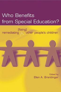 Who Benefits from Special Education?: Remediating (Fixing) Other People's Children