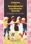 Children with Developmental Coordination Disorder: Strategies for Success