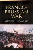 Michael Howard - The Franco-Prussian War: The German Invasion of France 1870-1871