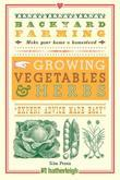 Backyard Farming: Growing Vegetables & Herbs: From Planting to Harvesting and More