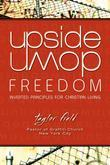 Upside-Down Freedom: Inverted Principles for Christian Living