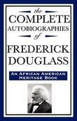 The Complete Autobiographies of Frederick Douglass