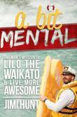 A Bit Mental: One Man's Mission to Lilo the Waikato and Live More Awesome
