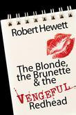 The Blonde, the Brunette, and the Vengeful Redhead