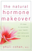 The Natural Hormone Makeover: 10 Steps to Rejuvenate Your Health and Rediscover Your Inner Glow