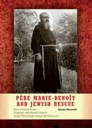Père Marie-Benoît and Jewish Rescue: How a French Priest Together with Jewish Friends Saved Thousands during the Holocaust