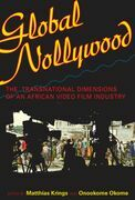 Global Nollywood: The Transnational Dimensions of an African Video Film Industry