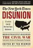 The New York Times: Disunion: Modern Historians Revisit and Reconsider the Civil War from Lincoln's Election to the Emancipation Proclamation