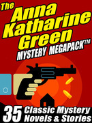 The Anna Katharine Green Mystery MEGAPACK ®: 35 Classic Mystery Novels & Stories