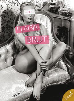 Le plaisir brut