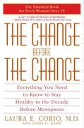 The Change Before the Change: Everything You Need to Know to Stay Healthy in the Decade Before Menopause