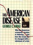 The American Disease: Why the American economic system is faltering . . . and how the trend can be changed with a minimum of crisis