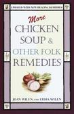 More Chicken Soup & Other Folk Remedies