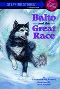 Balto and the Great Race (Totally True Adventures): How a Sled Dog Saved the Children of Nome