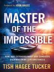 Master of the Impossible: How Our Extraordinary God Conquers Overwhelming Circumstances