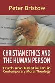 Christian Ethics and the Human Person. Truth and Relativism in Contemporary Moral Theology