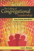 The Calling of Congregational Leadership: Being, Knowing, Doing Ministry