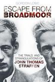 Escape from Broadmoor: The Trials and Strangulations of John Thomas Straffen