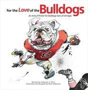 For the Love of the Bulldogs: An A-To-Z Primer for Bulldogs Fans of All Ages