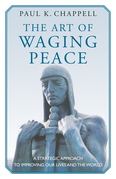 The Art of Waging Peace: A Strategic Approach to Improving Our Lives and the World