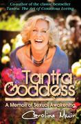 Tantra Goddess: A Memoir of Sexual Awakening