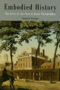 Embodied History: The Lives of the Poor in Early Philadelphia