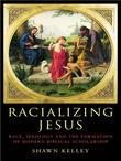 Racializing Jesus: Race, Ideology and the Formation of Modern Biblical Scholarship