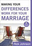Making Your Differences Work for Your Marriage: Why Differences Make a Marriage Great