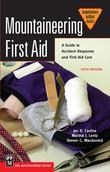 Mountaineering First Aid: A Guide to Accident Response and First Aid Care, 5th Ed.