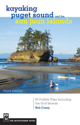 Kayaking Puget Sound & the San Juan Islands: 60 Trips in Northwest Inland Waters, Including the Gulf Islands, 3rd Edition