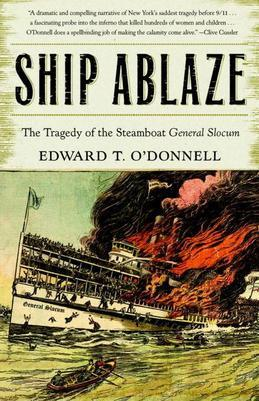 Ship Ablaze: The Tragedy of the Steamboat General Slocum