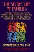 The Secret Life of Families: Making Decisions About Secrets: When Keeping Secrets Can Harm You, When Keeping Secrets Can Heal You-And How to Know the