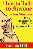 How to Talk to Anyone in Any Situation: Unlock the Secrets of Effective Communication